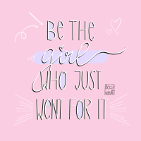 Be The Girl Who Just Went For It