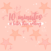 10 Minutes Is Better Than Nothing