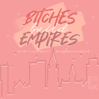 Bitches Build Empires