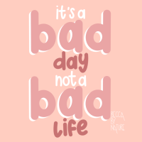 A Bad Day Isn't A Bad Life